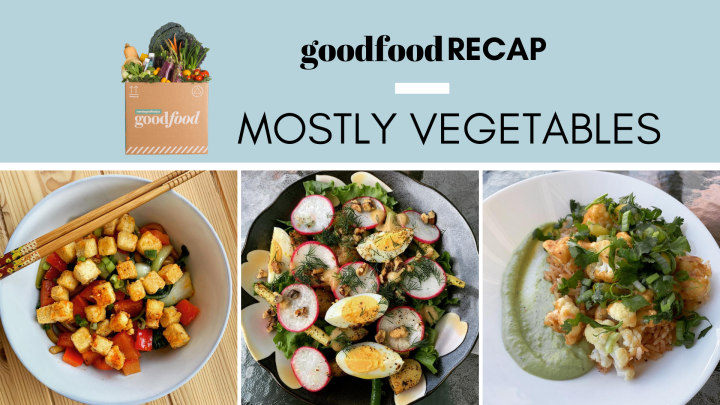 Goodfood recap: Mostly vegetables